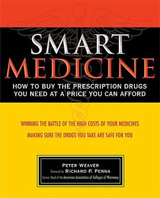 Smart Medicine How to Buy the Prescription Drugs You Need at a Price You Can Afford  2004 9781401601393 Front Cover