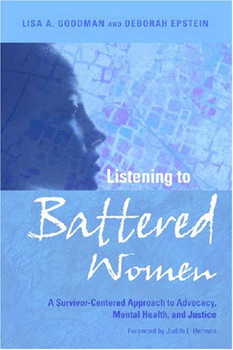 Listening to Battered Women A Survivor-Centered Approach to Advocacy, Mental Health, and Justice  2008 edition cover