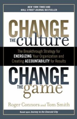 Change the Culture, Change the Game The Breakthrough Strategy for Energizing Your Organization and Creating Accountability for Results  2012 edition cover
