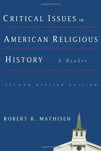 Critical Issues in American Religious History A Reader 2nd 2006 (Revised) 9781932792393 Front Cover