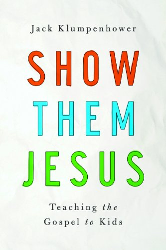 Show Them Jesus Teaching the Gospel to Kids  2014 edition cover