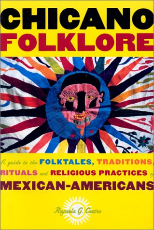 Chicano Folklore A Guide to the Folktales, Traditions, Rituals and Religious Practices of Mexican-Americans  2001 edition cover