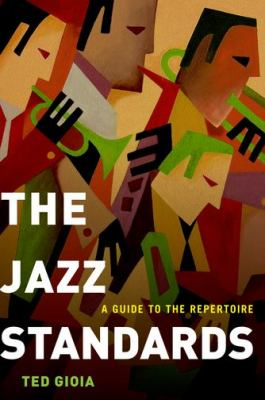 Jazz Standards A Guide to the Repertoire  2012 9780199937394 Front Cover