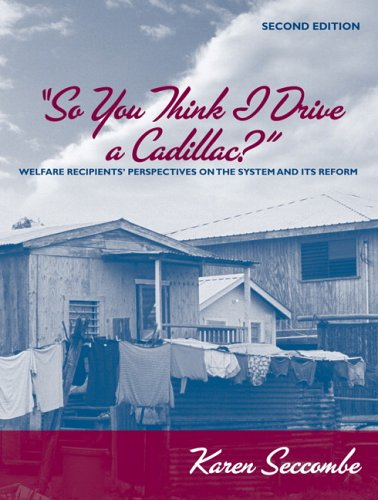 So You Think I Drive a Cadillac? Welfare Recipients' Perspectives on the System and Its Reform 2nd 2007 edition cover