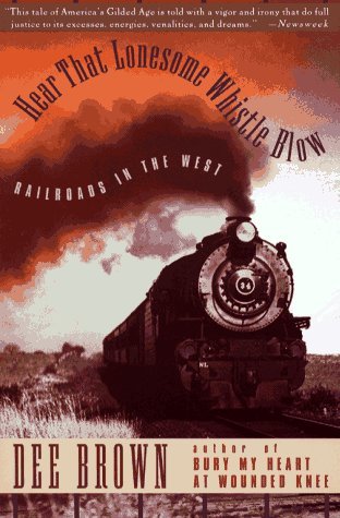 Hear That Lonesome Whistle Blow Railroads in the West Reprint  edition cover
