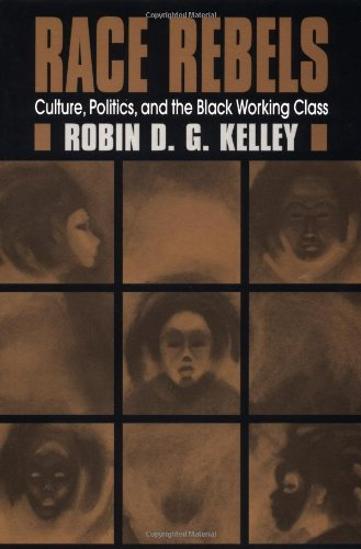 Race Rebels Culture, Politics, and the Black Working Class  1996 edition cover
