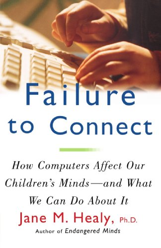 Failure to Connect How Computers Affect Our Children's Minds - And What We Can Do about It  1999 edition cover