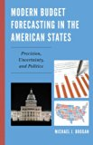 Modern Budget Forecasting in the American States Precision, Uncertainty, and Politics  2013 edition cover