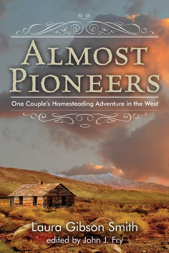 Almost Pioneers One Couple's Homesteading Adventure in the West N/A edition cover