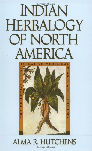 Indian Herbalogy of North America The Definitive Guide to Native Medicinal Plants and Their Uses  1991 (Reprint) 9780877736394 Front Cover