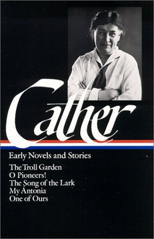 Cather Early Novels and Stories - The Troll Garden, O Pioneers!, the Song of the Lark, My Antonia, One of Ours N/A edition cover