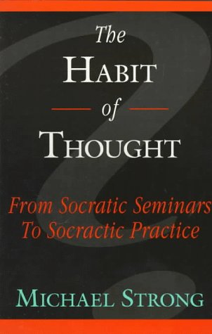 Habit of Thought : From Socratic Seminars to Socratic Practice  1996 9780944337394 Front Cover