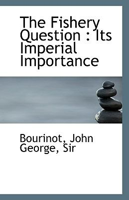 Fishery Question : Its Imperial Importance N/A 9781113402394 Front Cover