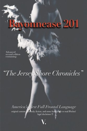 Bayonnease 201: The Jersey Shore Chronicles  2013 9781483660394 Front Cover