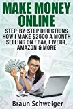 Make Money Online Step-By-Step Directions How I Make $2500 a Month Selling on EBay, Fiverr, Amazon and More N/A 9781493700394 Front Cover