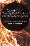 Currents in Twenty-First-Century Christian Apologetics Challenges Confronting the Faith N/A 9781556355394 Front Cover