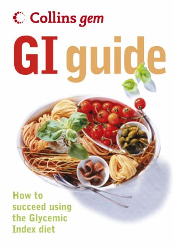 GI: How to Succeed Using the Glycemic Index Diet (Collins Gem)   2005 (Guide (Instructor's)) 9780007211395 Front Cover
