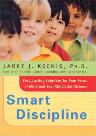 Smart Discipline(R) Fast, Lasting Solutions for Your Peace of Mind and Your Child's Self-Esteem  2002 9780066212395 Front Cover