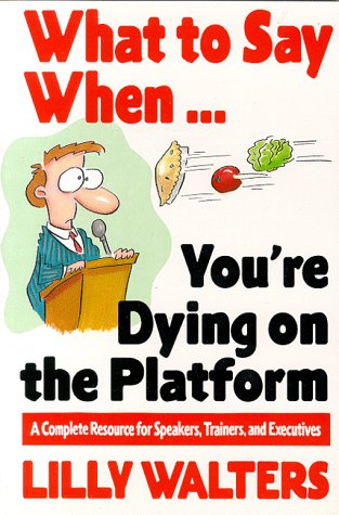 What to Say When... You're Dying on the Platform: a Complete Resource for Speakers, Trainers, and Executives   1995 9780070680395 Front Cover