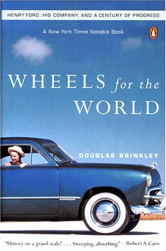 Wheels for the World Henry Ford, His Company, and a Century of Progress  2004 edition cover