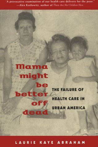 Mama Might Be Better off Dead The Failure of Health Care in Urban America N/A edition cover