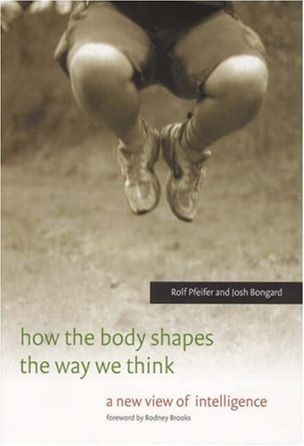 How the Body Shapes the Way We Think A New View of Intelligence  2006 edition cover