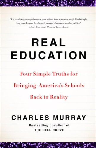 Real Education Four Simple Truths for Bringing America's Schools Back to Reality N/A 9780307405395 Front Cover