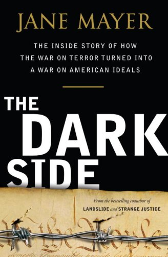 Dark Side The Inside Story of How the War on Terror Turned into a War on American Ideals  2008 edition cover