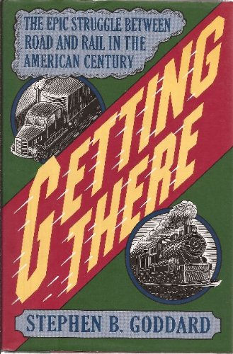Getting There : The Epic Struggle Between Road and Rail in the American Century N/A 9780465026395 Front Cover