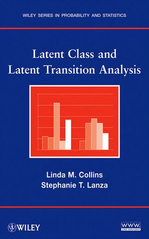 Latent Class and Latent Transition Analysis With Applications in the Social, Behavioral, and Health Sciences  2010 edition cover