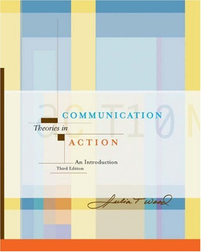 Communication Theories in Action : an Introduction (with InfoTrac�) An Introduction (with Infotrac) 3rd 2004 (Revised) 9780534566395 Front Cover