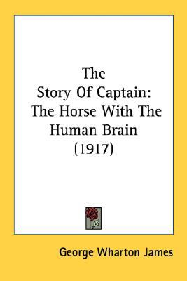 Story of Captain : The Horse with the Human Brain (1917) N/A 9780548682395 Front Cover