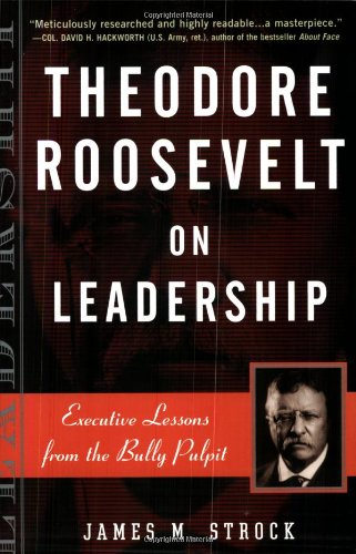 Theodore Roosevelt on Leadership Executive Lessons from the Bully Pulpit N/A edition cover