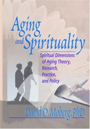 Aging and Spirituality Spiritual Dimensions of Aging Theory, Research, Practice, and Policy  2001 edition cover