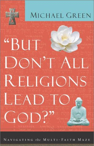 But Don't All Religions Lead to God? Navigating the Multi-Faith Maze  2002 (Reprint) edition cover