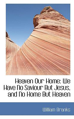 Heaven Our Home: We Have No Saviour but Jesus, and No Home but Heaven  2009 edition cover
