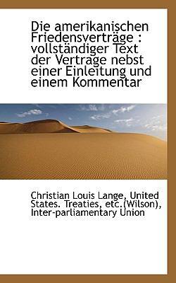 Die Amerikanischen Friedensvertr�ge Vollst�ndiger Text der Vertrage nebst einer Einleitung und Ein N/A 9781115683395 Front Cover
