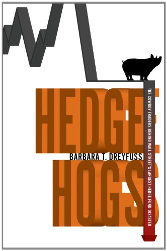 Hedge Hogs The Cowboy Traders Behind Wall Street's Largest Hedge Fund Disaster  2013 9781400068395 Front Cover