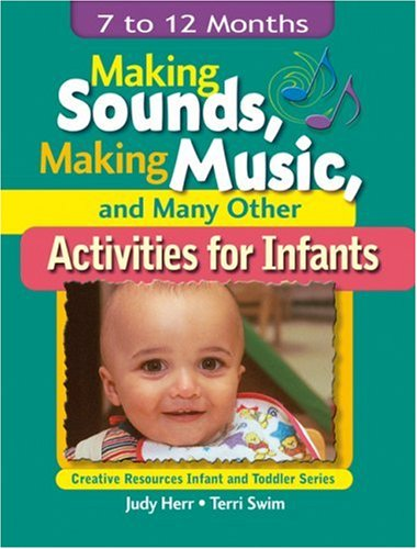 Making Sounds, Making Music, and Many Other Activities for Infants 7 to 12 Months  2003 9781401818395 Front Cover