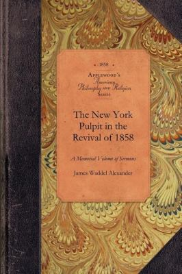 New York Pulpit in the Revival of 1858 A Memorial Volume of Sermons N/A 9781429018395 Front Cover