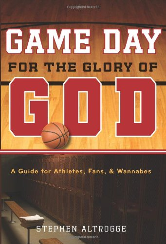 Game Day for the Glory of God A Guide for Athletes, Fans, and Wannabes  2008 edition cover