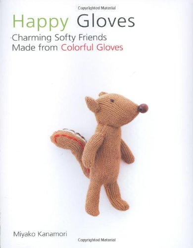 Happy Gloves Charming Softy Friends Made from Colorful Gloves N/A 9781557885395 Front Cover