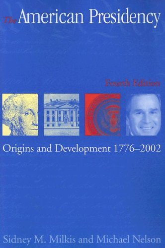 American Presidency Origins and Development, 1776-2002 4th 2003 9781568027395 Front Cover