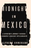 Midnight in Mexico A Reporter's Journey Through a Country's Descent into Darkness N/A 9781594204395 Front Cover