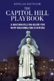 Capitol Hill Playbook A Machiavellian Guide for New Washington Staffers  2013 edition cover