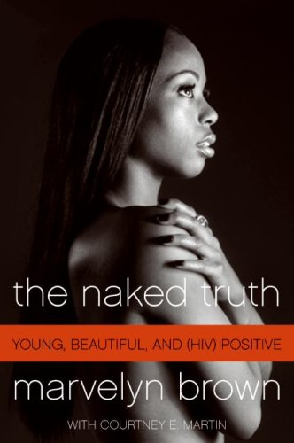Naked Truth Young, Beautiful, and (HIV) Positive N/A 9780061562396 Front Cover