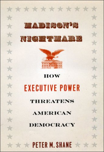Madison's Nightmare How Executive Power Threatens American Democracy  2009 9780226749396 Front Cover