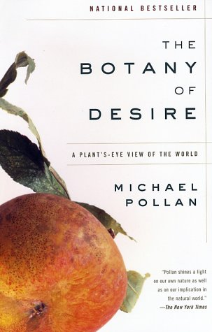 Botany of Desire A Plant's-Eye View of the World  2001 9780375760396 Front Cover