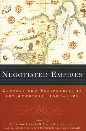 Negotiated Empires Centers and Peripheries in the Americas, 1500-1820  2002 9780415925396 Front Cover