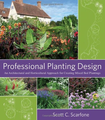 Professional Planting Design An Architectural and Horticultural Approach for Creating Mixed Bed Plantings  2007 9780471761396 Front Cover